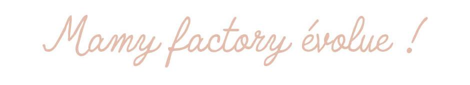 Mamy factory evolue
