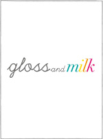 Gloss and Milk